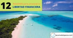 ¿Por Qué Conseguir La Libertad Financiera?: 12 Razones Para Ser Libre